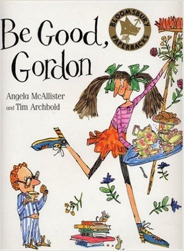 Be Good, Gordon by Angela McAllister and Tim Archbold