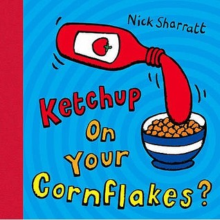 Ketchup on your Cornflakes by Nick Sharratt